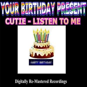 Your Birthday Present - Cutie - Listen to Me