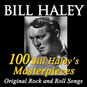 100 Bill Haley's Masterpieces (Original Rock and Roll Songs)