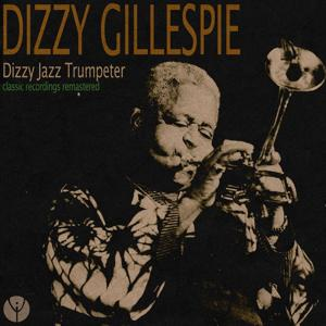 Dizzy Jazz Trumpeter (Classic Recordings Remastered)