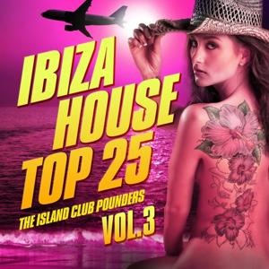 Ibiza House Top 25, Vol. 3 (The Island Club Pounders, Electro & Sunset House Tunes)