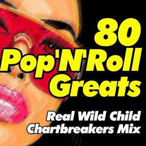 80 Pop'n'roll Greats (Real Wild Child Chartbreakers Mix)
