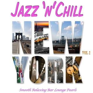 Jazz 'n' Chill New York, Vol.1 (Smooth Relaxing Bar Lounge Downbeat Pearls with Groovy Flavour)