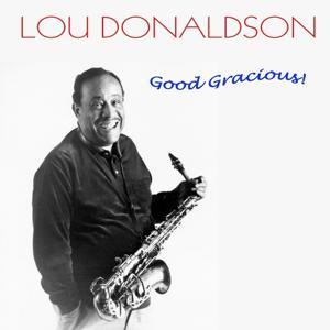 Lou Donaldson: Good Gracious!