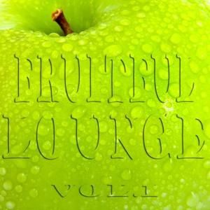Fruitful Lounge, Vol. 1 (Juicy Appletinis and Smooth Easy Listening)