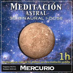 Meditación Astral - Mercurio Binaural 3D iDose (Las Frecuencias Reales de los Planetas para una Meditación Perfecta)