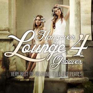 Hangover Lounge Grooves, Vol. 4 (Very Best of Relaxing Chill Out Pearls)
