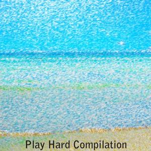 Play Hard Compilation (60 Hits Dance for Your Summer in Ibiza)