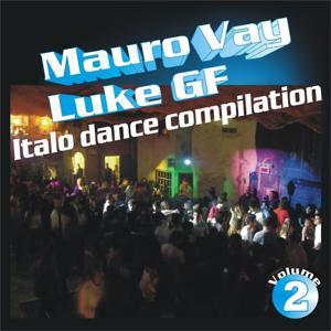 Mauro Vay & Luke Gf Italo Dance Compilation, Vol. 2 (The Best of Italo Dance Hits 2003-2013)