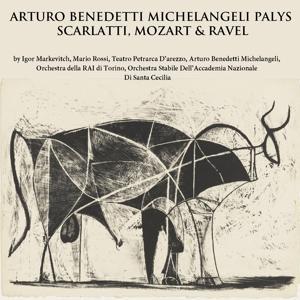 Arturo Benedetti Michelangeli Plays Scarlatti, Mozart & Ravel