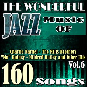 The Wonderful Jazz Music of Jack Teagarden, Glenn Miller, Django Reinhardt, Ethel Wathers and Other Hits, Vol. 6 (160 Songs)