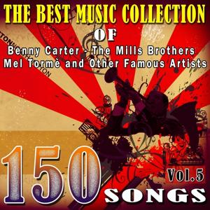 The Best Music Collection of Benny Carter,The Mills Brothers,Mel Tormè and Other Famous Artists, Vol. 5 (150 Songs)