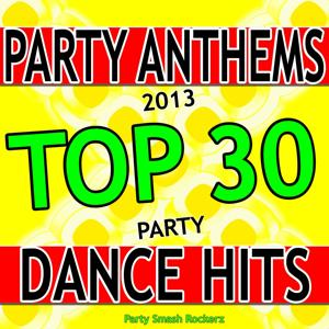 Party Anthems 2013: Top 30 Party Dance Hits