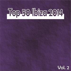 Top 50 Ibiza 2014, Vol. 2 (Summer Essential Dance House Selection)