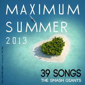 Maximum Summer 2013 (Incl. Love Me Again, La La La, Ho Hey)