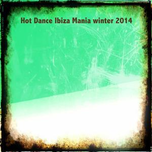 Hot Dance Ibiza Mania Winter 2014 (50 Winter Parade Songs)