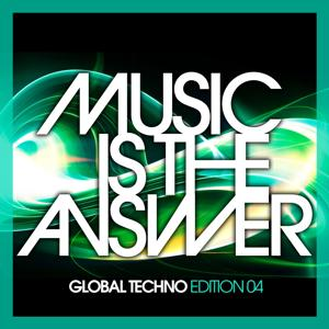 Music Is the Answer - Global Techno Edition 04