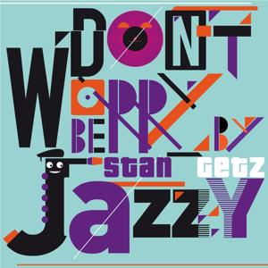 Don't Worry Be Jazzy By STAN GETZ