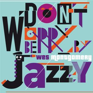 Don't Worry Be Jazzy By WES MONTGOMERY
