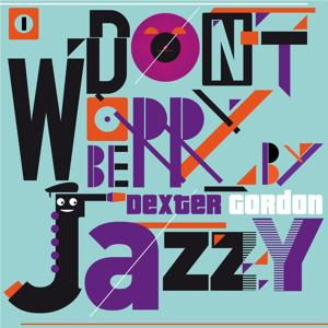 Don't Worry Be Jazzy By Dexter Gordon, Vol. 1