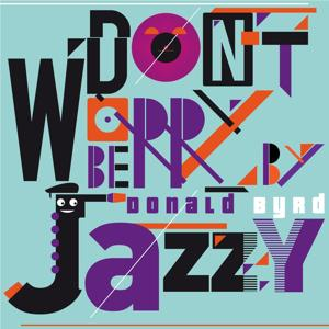 Don't Worry Be Jazzy By Donald Byrd