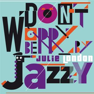 Don't Worry Be Jazzy By Julie London