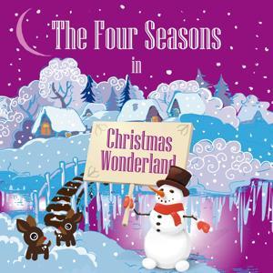 The Four Seasons in Christmas Wonderland
