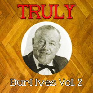 Truly Burl Ives, Vol. 2