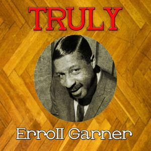 Truly Erroll Garner