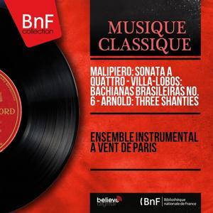 Malipiero: Sonata a quattro - Villa-Lobos: Bachianas brasileiras No. 6 - Arnold: Three Shanties (Mono Version)