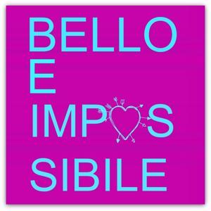 Bello e impossibile (Dillo con una canzone!)