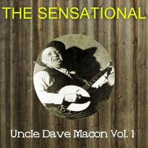 The Sensational Uncle Dave Macon Vol 01