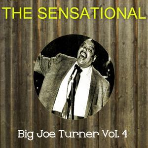 The Sensational Big Joe Turner, Vol. 4