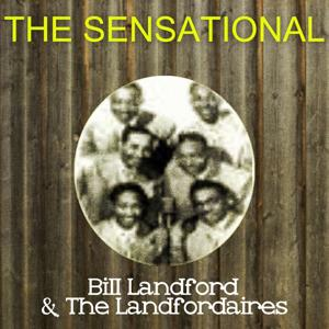The Sensational Bill Landford the Landfordaires