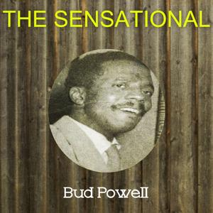 The Sensational Bud Powell