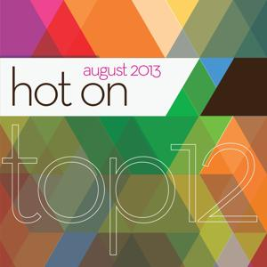 12 Top Hot On August 2013