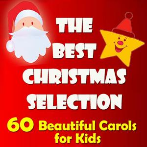 The Best Christmas Selection: 60 Beautiful Carols for Kids