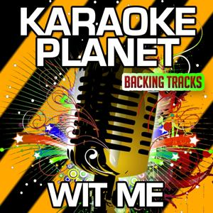 Wit Me (Karaoke Version) (Originally Performed By T.I. & Lil Wayne)