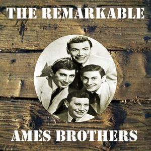 The Remarkable Ames Brothers
