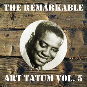 The Remarkable Art Tatum, Vol. 5
