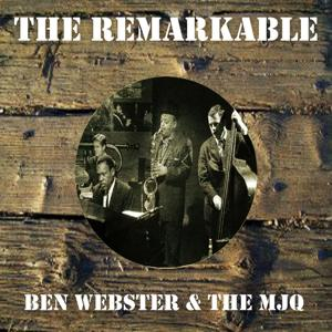 The Remarkable Ben Webster the Mjq
