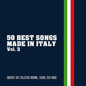 50 Best Songs Made in Italy, Vol. 3 (Greatest Hits Collection Minimal, Techno, Tech House)
