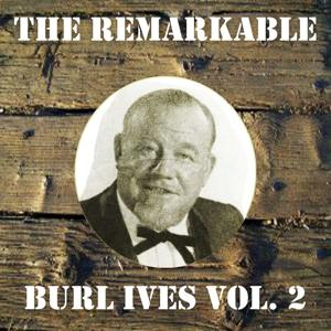 The Remarkable Burl Ives, Vol. 2