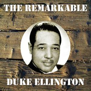 The Remarkable Duke Ellington