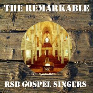 The Remarkable Rsb Gospel Singers