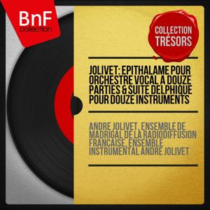 Jolivet: Épithalame pour orchestre vocal à douze parties & Suite delphique pour douze instruments (Collection trésors, Remastered, Mono Version)