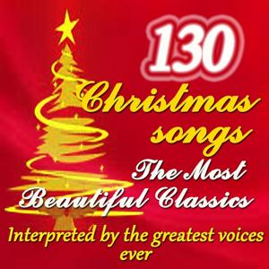 130 Christmas Songs: The Most Beautiful Classics (Interpreted By the Greatest Voices Ever)