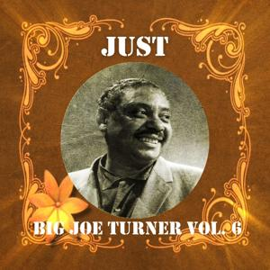 Just Big Joe Turner, Vol. 6