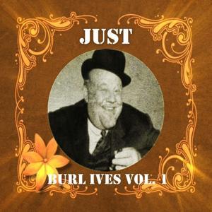 Just Burl Ives, Vol. 1