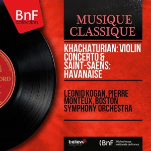 Khachaturian: Violin Concerto & Saint-Saëns: Havanaise (Remastered, Mono Version)