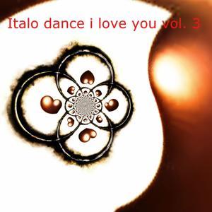 Italo Dance I Love You, Vol. 3 (The Best Italo Dance in the World)